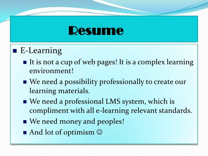 The real work is in creating content and learning management systems that support   e-learning. </li></li></ul><li>       ...
