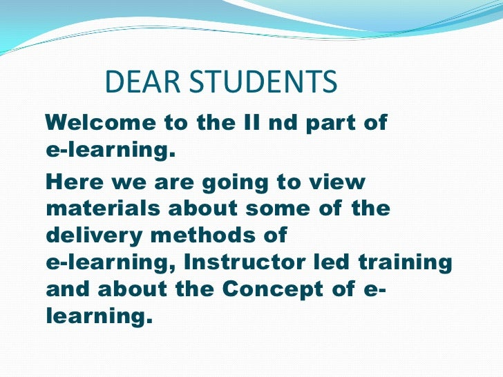 DEAR STUDENTSWelcome to the II nd part ofe-learning.Here we are going to viewmaterials about some of thedelivery methods o...