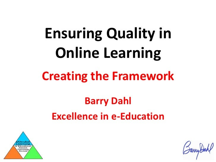 Ensuring Quality in Online Learning<br />Creating the Framework<br />Barry Dahl<br />Excellence in e-Education<br />