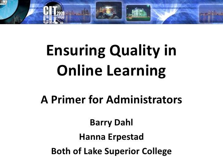 Ensuring Quality in Online Learning<br />A Primer for Administrators<br />Barry Dahl<br />Hanna Erpestad<br />Both of Lake...