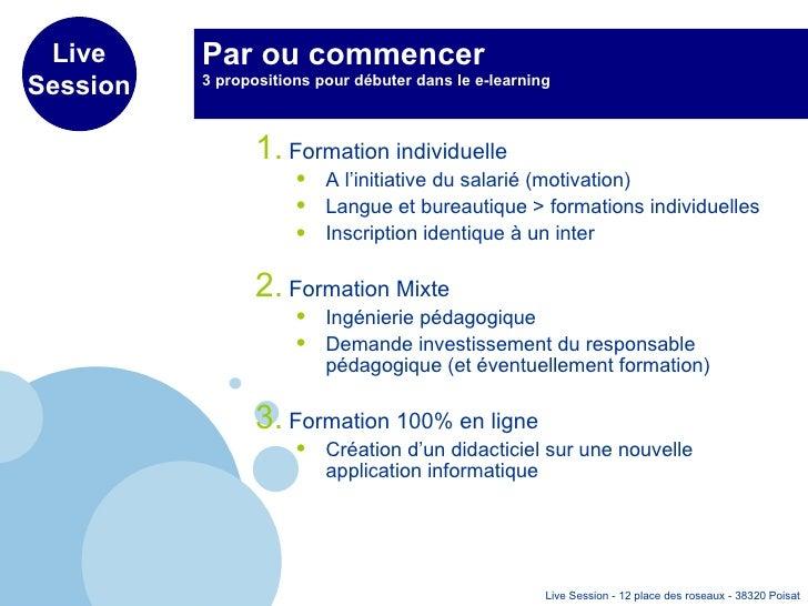 Par ou commencer 3 propositions pour débuter dans le e-learning  <ul><li>Formation individuelle </li></ul><ul><ul><li>A l'...