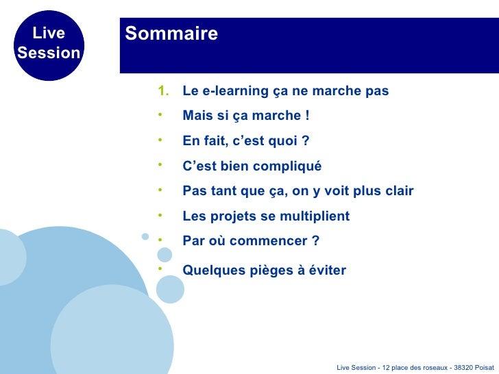 Sommaire <ul><li>Le e-learning ça ne marche pas </li></ul><ul><li>Mais si ça marche ! </li></ul><ul><li>En fait, c'est quo...