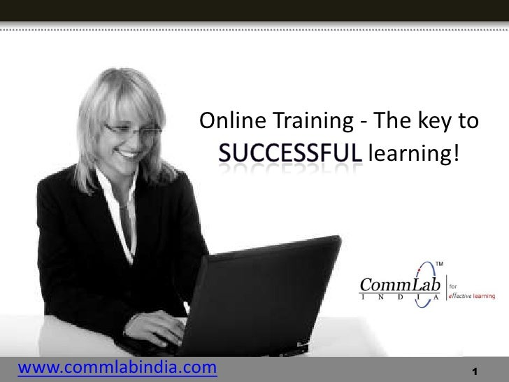 Online Training - The key to successful learning!<br />www.commlabindia.com<br />1<br />