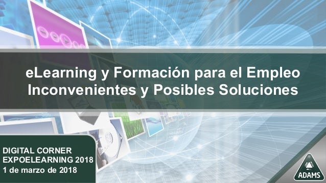eLearning y Formación para el Empleo Inconvenientes y Posibles Soluciones DIGITAL CORNER EXPOELEARNING 2018 1 de marzo de ...