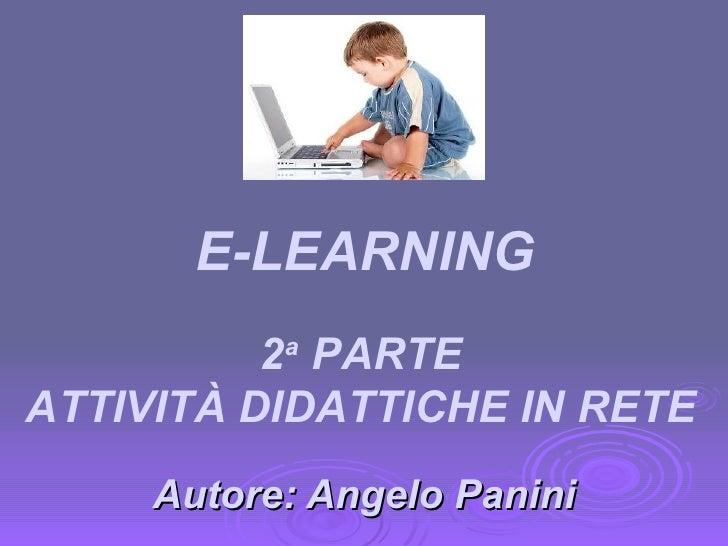 Autore: Angelo Panini 2 a  PARTE ATTIVITÀ DIDATTICHE IN RETE E-LEARNING