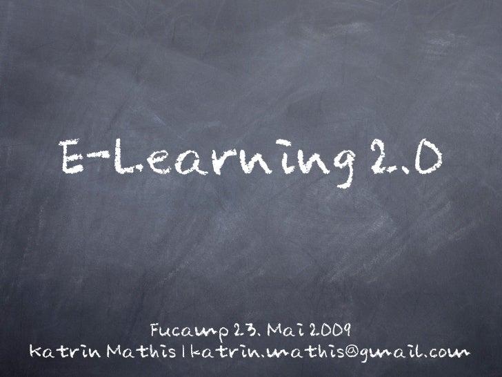 E-Learning 2.0             Fucamp 23. Mai 2009 Katrin Mathis | katrin.mathis@gmail.com
