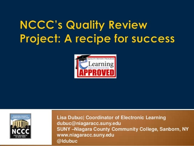 Lisa Dubuc| Coordinator of Electronic Learning dubuc@niagaracc.suny.edu SUNY –Niagara County Community College, Sanborn, N...