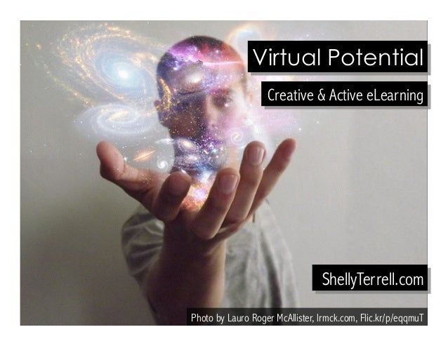 Virtual Potential  Creative & Active eLearning  ShellyTerrell.com  Photo by Lauro Roger McAllister, lrmck.com, Flic.kr/p/e...