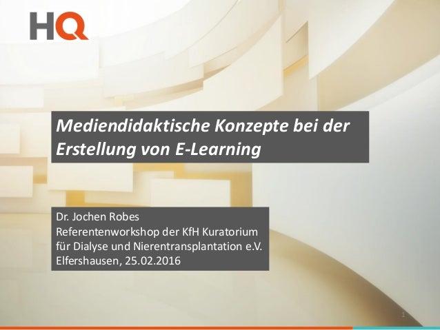Mediendidaktische Konzepte bei der Erstellung von E-Learning Dr. Jochen Robes Referentenworkshop der KfH Kuratorium für Di...
