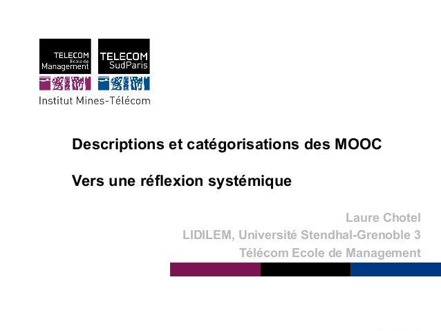 Descriptions et catégorisations des MOOC  Vers une réflexion systémique  Institut Mines-Télécom  Laure Chotel  LIDILEM, Un...