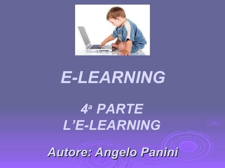 Autore: Angelo Panini 4 a  PARTE L'E-LEARNING E-LEARNING