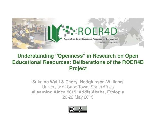 Sukaina Walji & Cheryl Hodgkinson-Williams University of Cape Town, South Africa eLearning Africa 2015, Addis Ababa, Ethio...