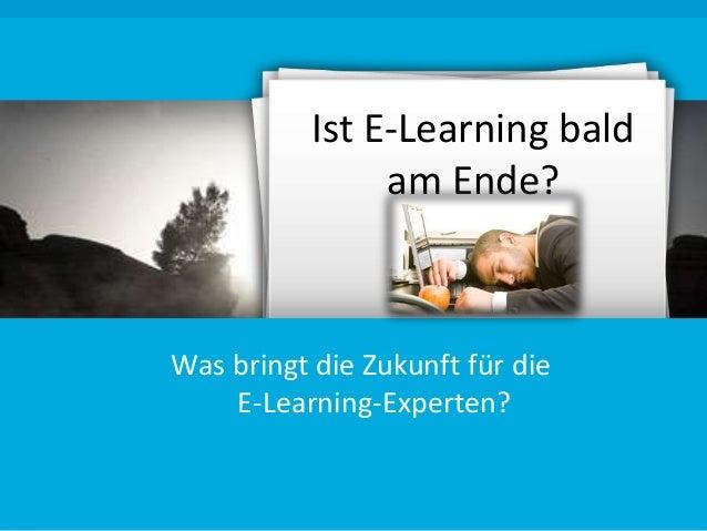 Ist E-Learning bald am Ende?  Was bringt die Zukunft für die E-Learning-Experten?