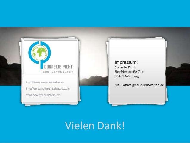 http://www.neue-lernwelten.de http://cp-corneliepicht.blogspot.com https://twitter.com/nele_we  Vielen Dank!
