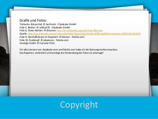 Grafik und Fotos: Titelseite, Büroschlaf: © berlinrob - Clipdealer GmbH Folie 5, Bettler: © wildcat78 - Clipdealer GmbH Fo...