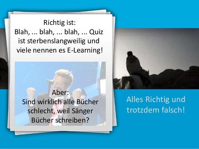 Richtig ist: Blah, ... blah, ... blah, ... Quiz ist sterbenslangweilig und viele nennen es E-Learning!  Aber: Sind wirklic...