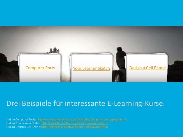 Computer Ports  Your Learner Sketch  Design a Cell Phone  Drei Beispiele für interessante E-Learning-Kurse. Link zu Comput...