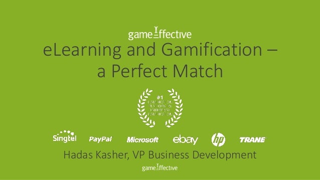 eLearning and Gamification – a Perfect Match Hadas Kasher, VP Business Development