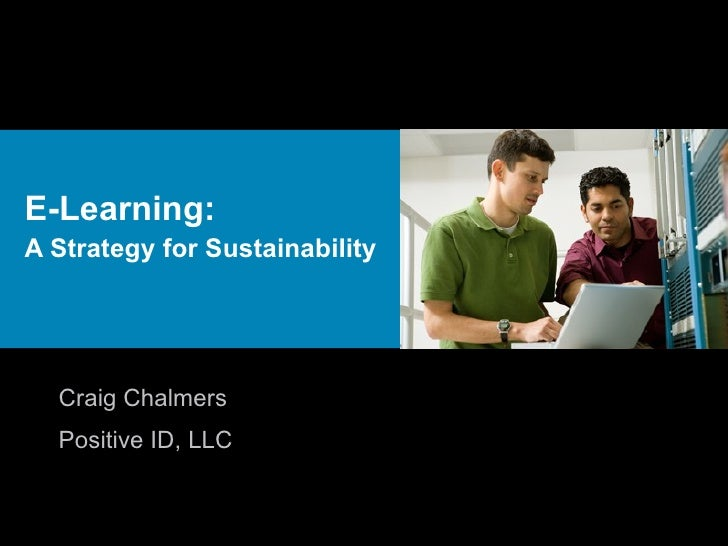 E-Learning:  A Strategy for Sustainability Craig Chalmers Positive ID, LLC