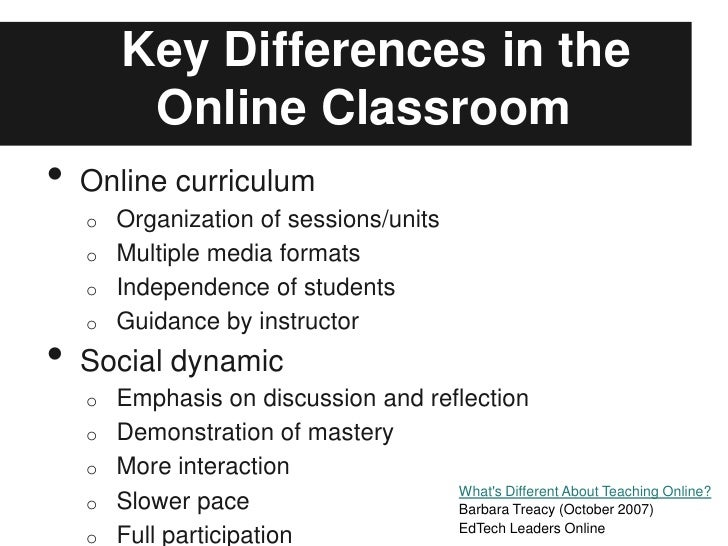 Key Differences in the         Online Classroom•   Online curriculum    o Organization of sessions/units    o Multiple med...