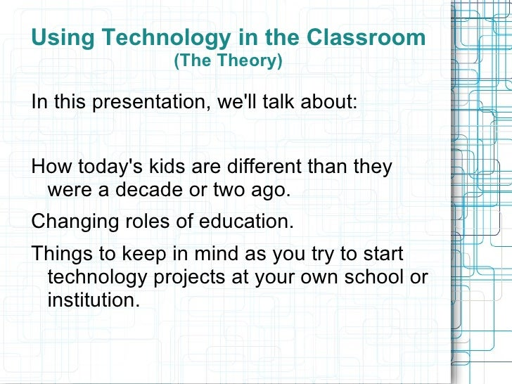 Using Technology in the Classroom                 (The Theory)In this presentation, well talk about:How todays kids are di...