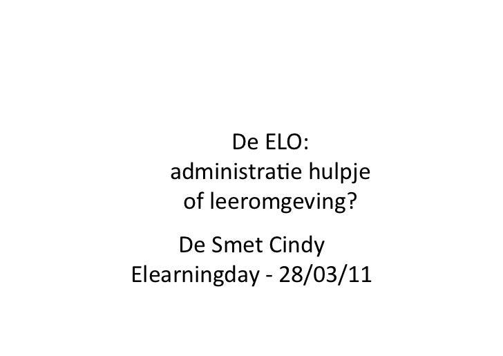 DeELO:   administra<ehulpje    ofleeromgeving?     DeSmetCindyElearningday‐28/03/11