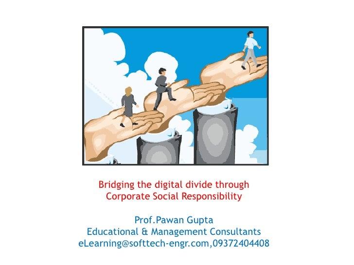 Bridging the digital divide through <br />Corporate Social Responsibility<br />Prof.Pawan Gupta<br />Educational & Managem...