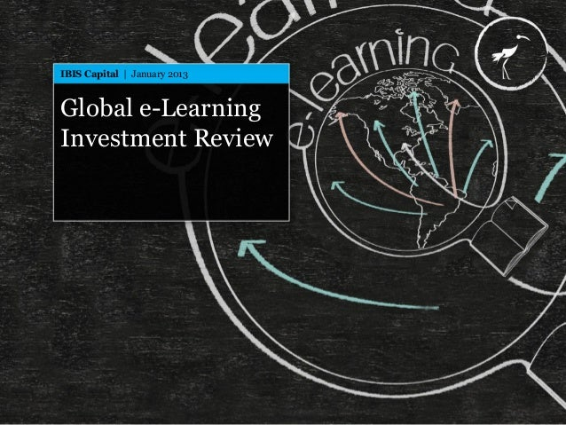 IBIS Capital | Global e-Learning Investment Review Global e-Learning Investment Review IBIS Capital | January 2013