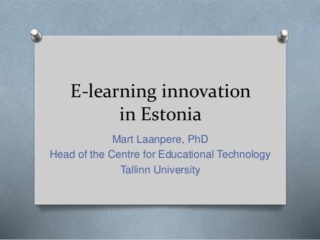 E-learning innovation  in Estonia  Mart Laanpere, PhD  Head of the Centre for Educational Technology  Tallinn University