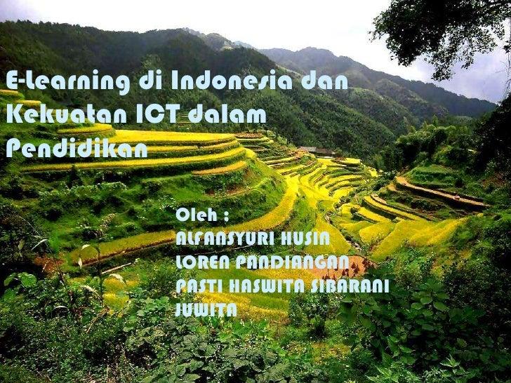 E-Learning di Indonesia danKekuatan ICT dalamPendidikan<br />Oleh ;<br />ALFANSYURI HUSIN<br />LOREN PANDIANGAN<br />PASTI...
