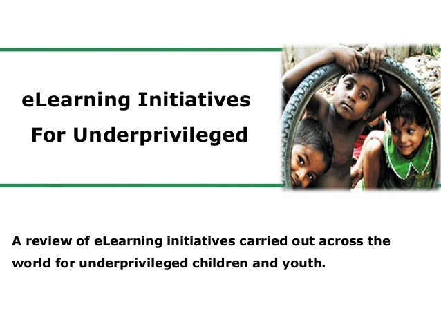 eLearning Initiatives For Underprivileged A review of eLearning initiatives carried out across the world for underprivileg...