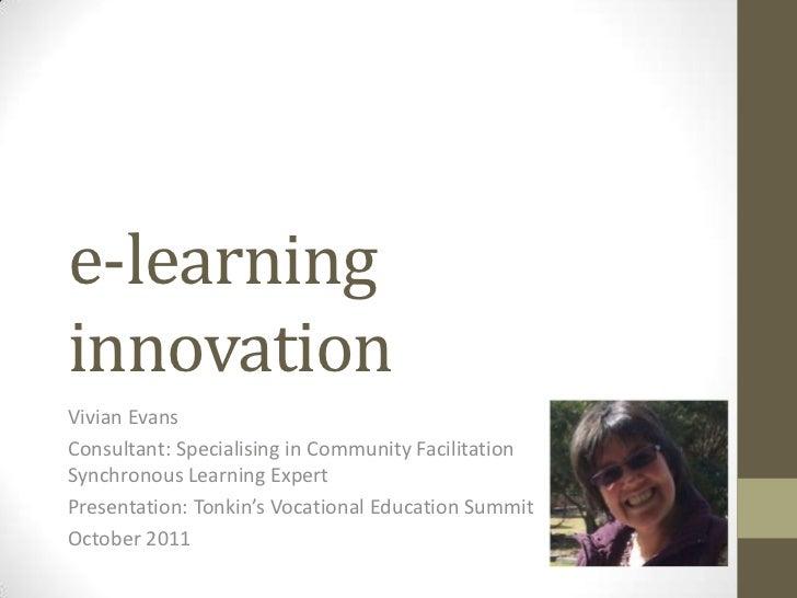 e-learninginnovationVivian EvansConsultant: Specialising in Community FacilitationSynchronous Learning ExpertPresentation:...