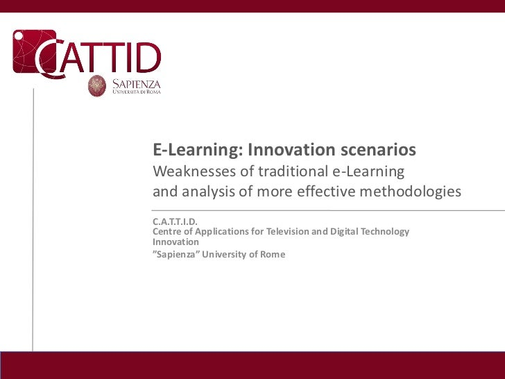 E-Learning: Innovation scenariosWeaknesses of traditional e-Learningand analysis of more effective methodologiesC.A.T.T.I....