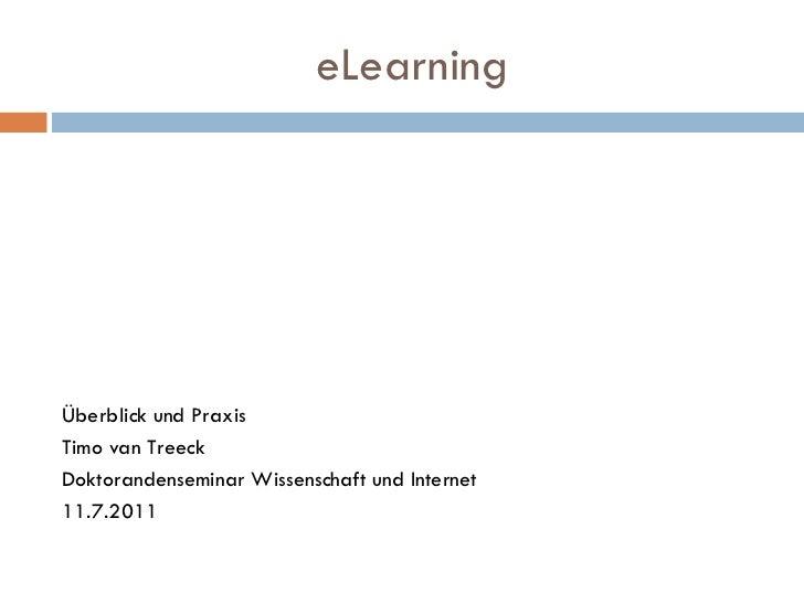 eLearning <ul><li>Überblick und Praxis </li></ul><ul><li>Timo van Treeck </li></ul><ul><li>Doktorandenseminar Wissenschaft...