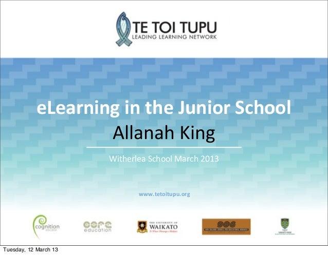 eLearning in the Junior School                    Allanah King                       Witherlea School March...