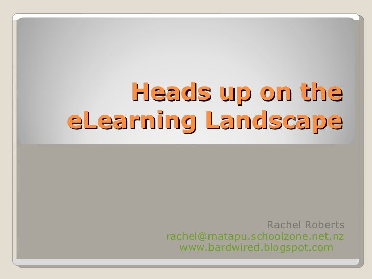 Heads up on the eLearning Landscape Rachel Roberts [email_address] www.bardwired.blogspot.com