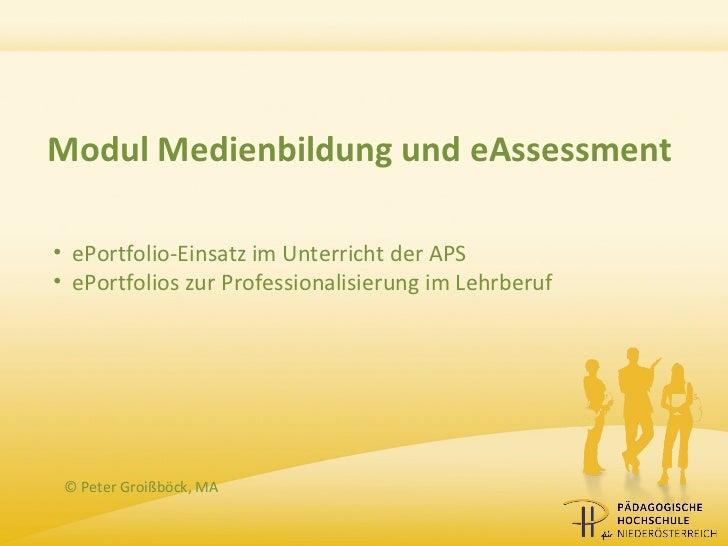 Modul Medienbildung und eAssessment• ePortfolio-Einsatz im Unterricht der APS• ePortfolios zur Professionalisierung im Leh...