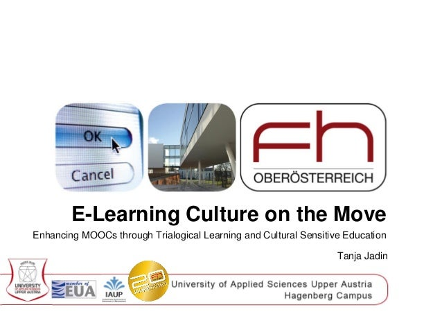 E-Learning Culture on the Move Enhancing MOOCs through Trialogical Learning and Cultural Sensitive Education Tanja Jadin