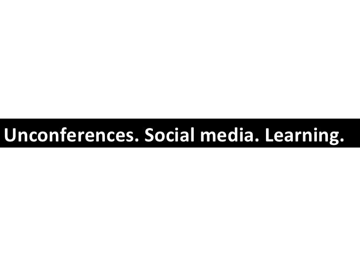 Unconferences. Social media. Learning.