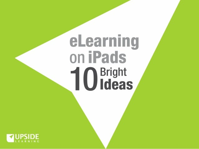 Establish the real benefit you will achieveby delivering eLearning on iPads or othertablets. It could be as simple as solv...