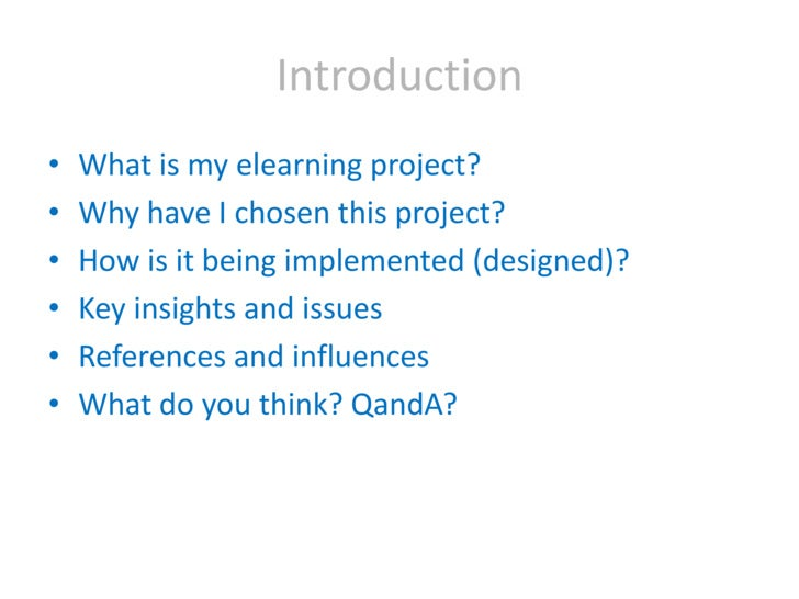 Introduction<br />What is my elearning project?<br />Why have I chosen this project?<br />How is it being implemented (des...