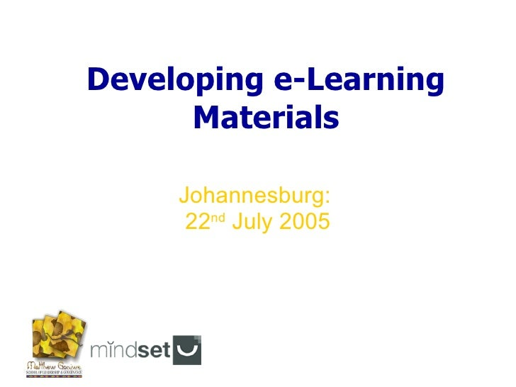 Developing e-Learning Materials Johannesburg:  22 nd  July 2005