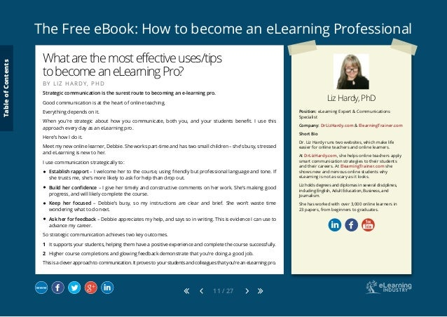The Free eBook: How to become an eLearning Professional 11 / 27 Liz Hardy, PhD Position: eLearning Expert & Communications...