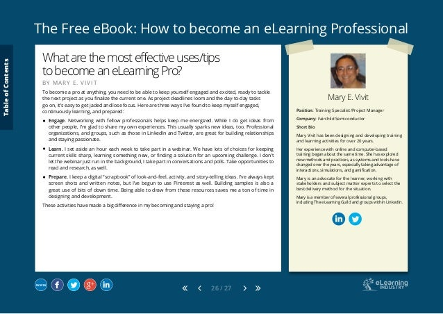 The Free eBook: How to become an eLearning Professional 26 / 27 Mary E. Vivit Position: Training Specialist/Project Manage...