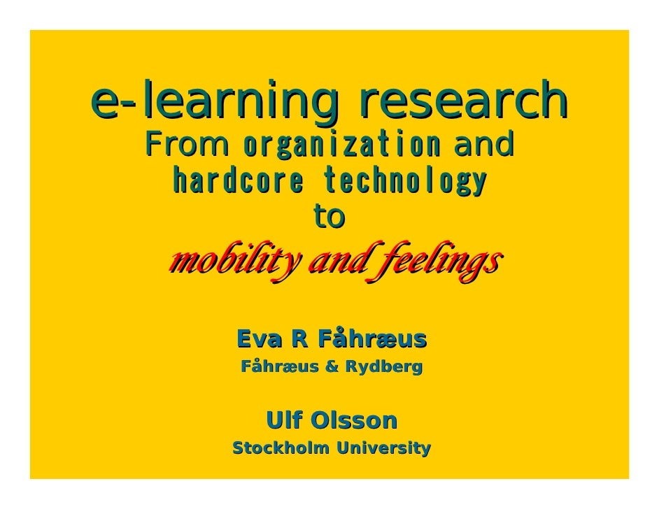 e-learning research   From organization and     hardcore technology             to    mobility and feelings        Eva R F...