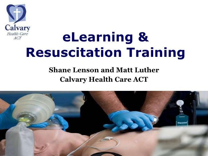 eLearning & Resuscitation Training Shane Lenson and Matt Luther Calvary Health Care ACT