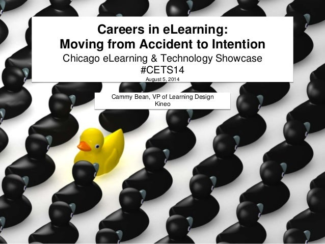 Careers in eLearning: Moving from Accident to Intention Chicago eLearning & Technology Showcase #CETS14 August 5, 2014 Cam...