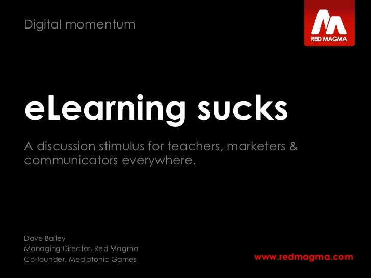 eLearning sucks A discussion stimulus for teachers, marketers & communicators everywhere.