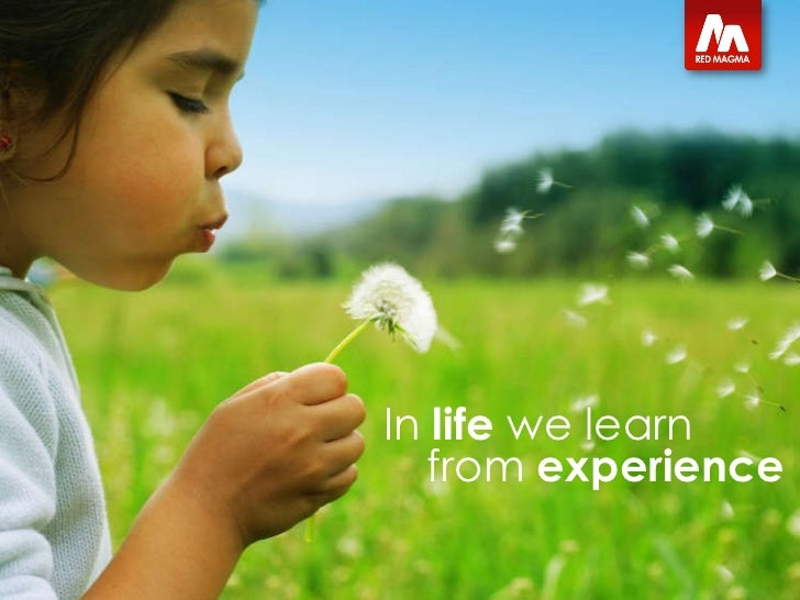 In  life  we learn from  experience