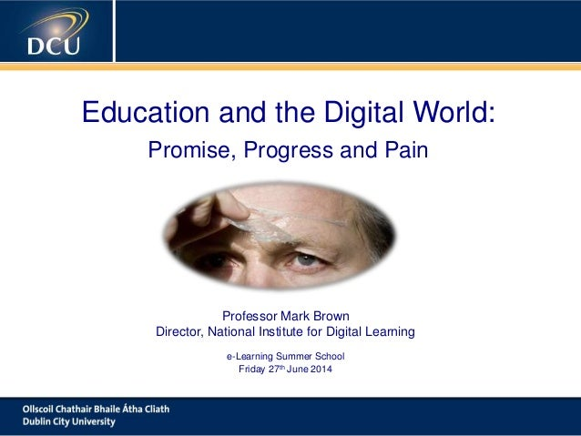A cutting-edge digital learning strategy Education and the Digital World: Promise, Progress and Pain Professor Mark Brown ...